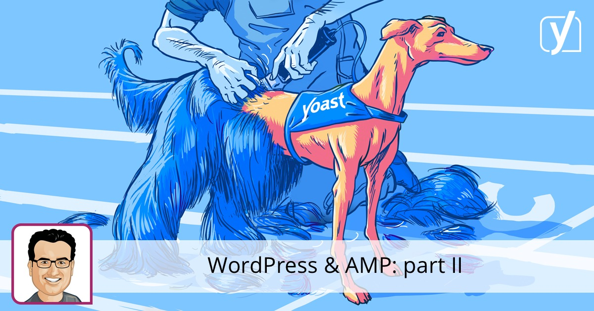 WordPress & AMP: part II • Yoast