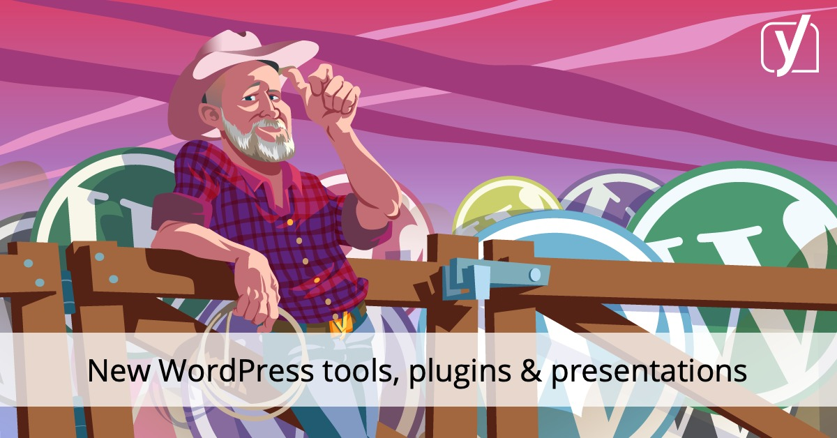 New WordPress tools, plugins & presentations to learn from • Yoast