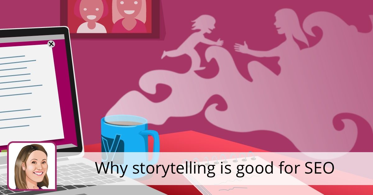Why storytelling is good for SEO